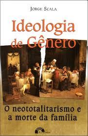Ideologia de gênero – o neototalitarismo e a morte da família